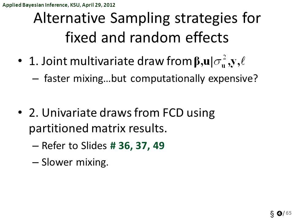 Applied Bayesian Inference, KSU, April 29, 2012 §  / Alternative Sampling strategies for fixed and random effects 1. Joint multivariate draw from – f