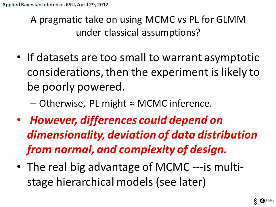 Applied Bayesian Inference, KSU, April 29, 2012 §  / A pragmatic take on using MCMC vs PL for GLMM under classical assumptions? If datasets are too s