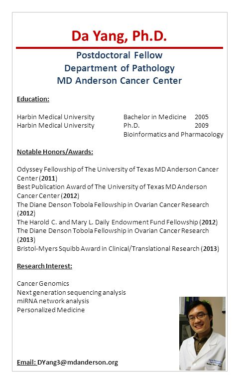 Postdoctoral Fellow Department of Pathology MD Anderson Cancer Center Da Yang, Ph.D. Education: Harbin Medical UniversityBachelor in Medicine 2005 Har