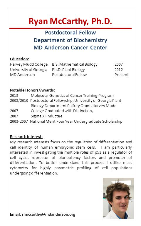Postdoctoral Fellow Department of Biochemistry MD Anderson Cancer Center Ryan McCarthy, Ph.D. Education: Harvey Mudd CollegeB.S. Mathematical Biology2