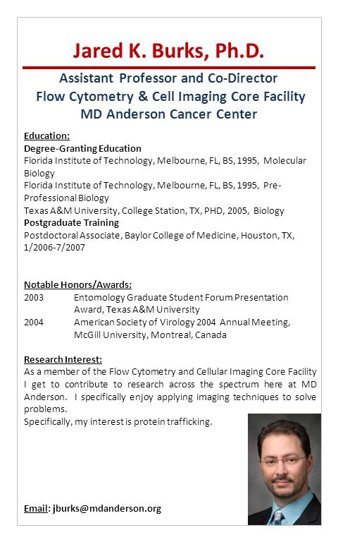 Assistant Professor and Co-Director Flow Cytometry & Cell Imaging Core Facility MD Anderson Cancer Center Jared K. Burks, Ph.D. Education: Degree-Gran