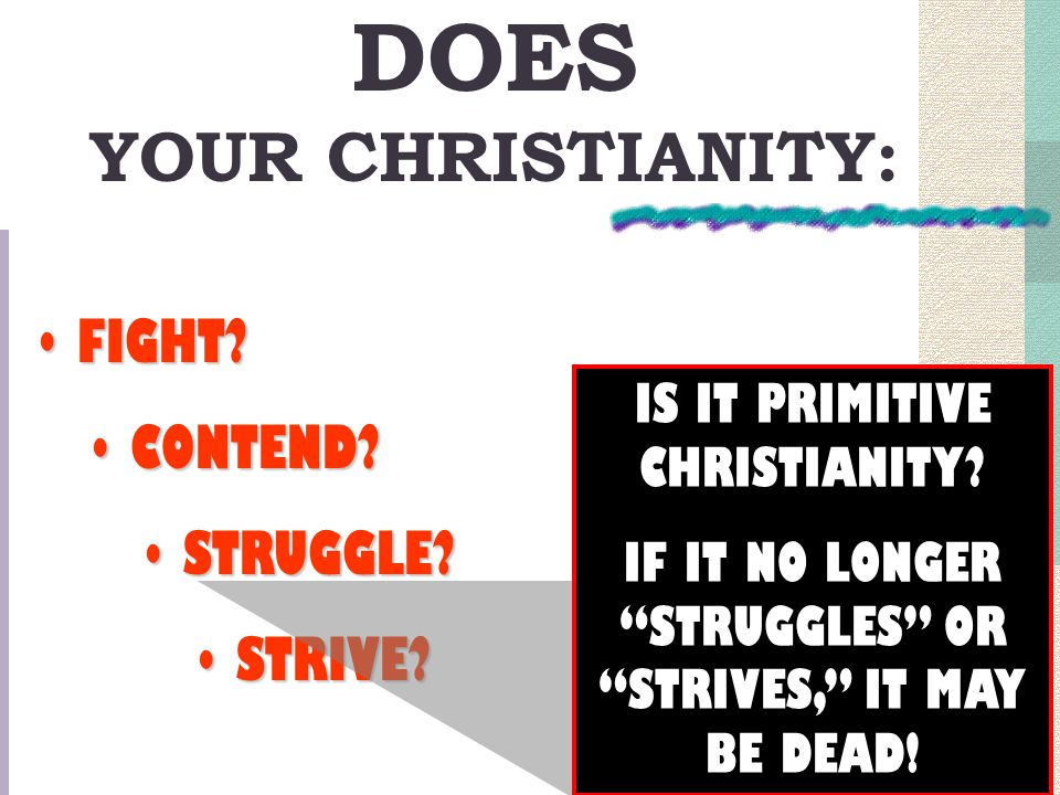 """DOES YOUR CHRISTIANITY: FIGHT?FIGHT? CONTEND?CONTEND? STRUGGLE?STRUGGLE? STRIVE?STRIVE? IS IT PRIMITIVE CHRISTIANITY? IF IT NO LONGER """"STRUGGLES"""" OR """""""