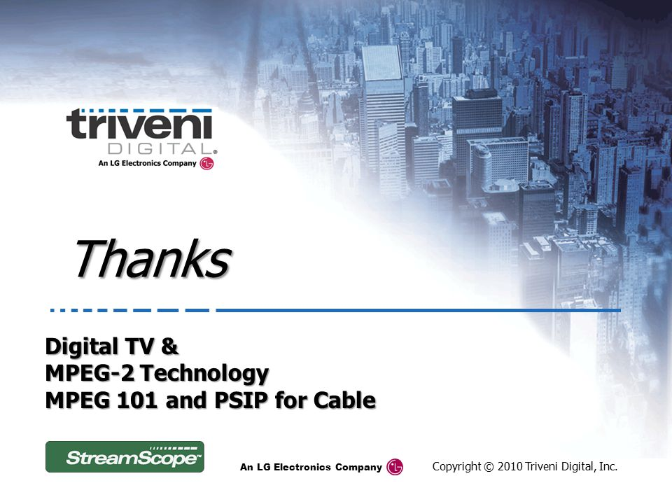 An LG Electronics Company Copyright © 2010 Triveni Digital, Inc.