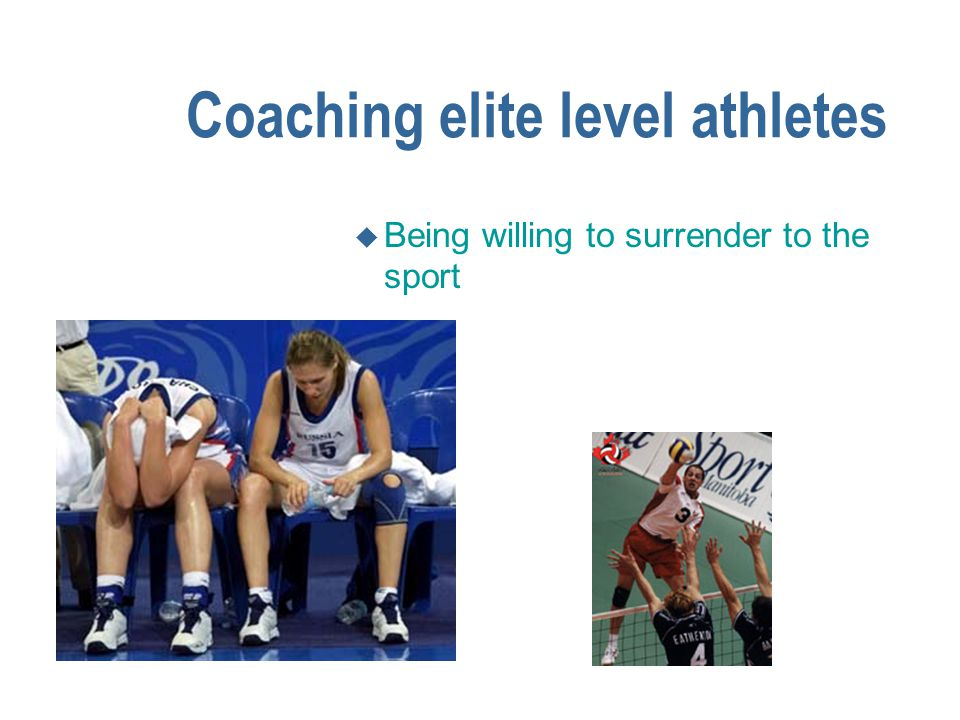 u Getting a coach you trust u Enjoying practising Coaching elite level athletes