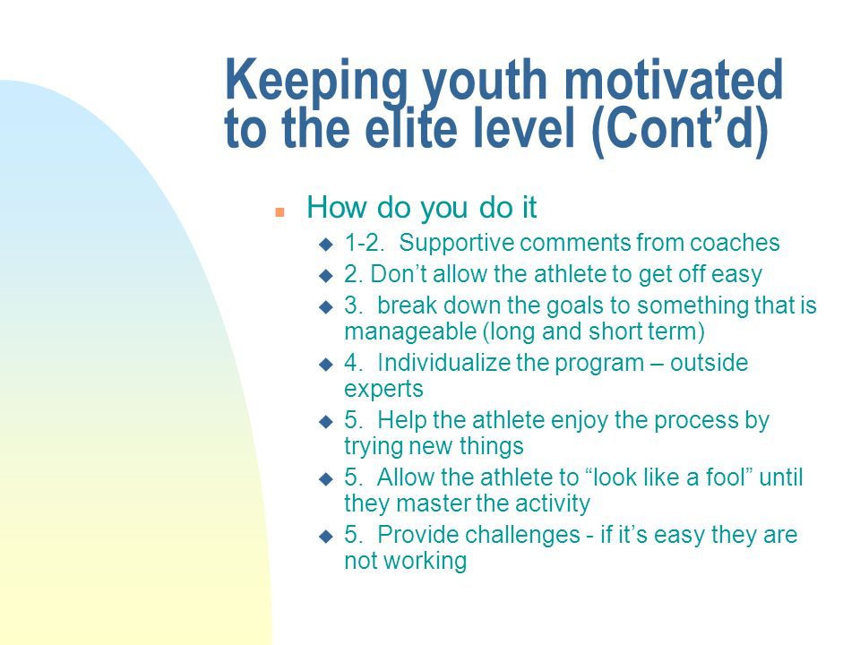 Keeping youth motivated to the elite level (Cont'd) n What you need to do u 1.