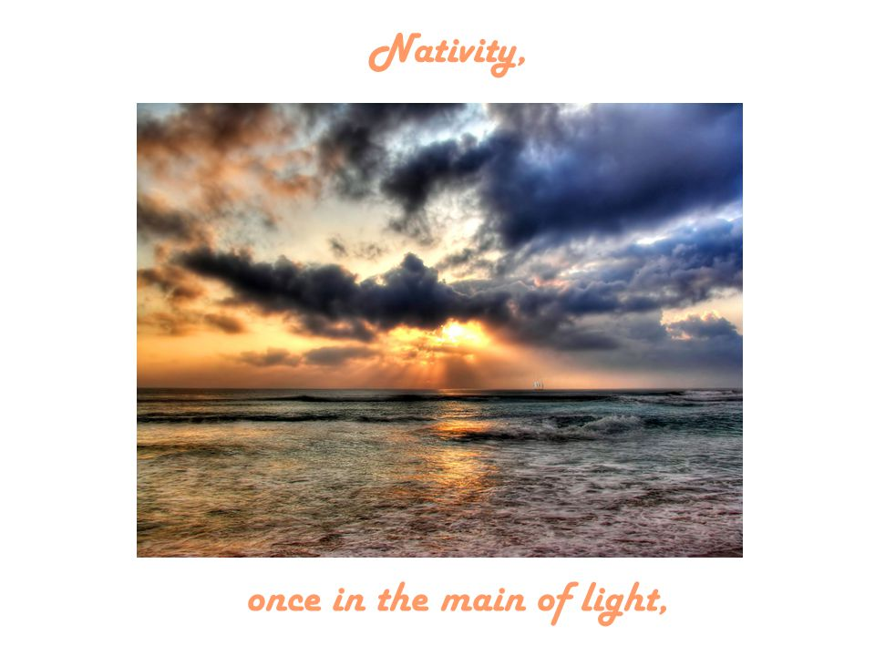 Nativity, once in the main of light,
