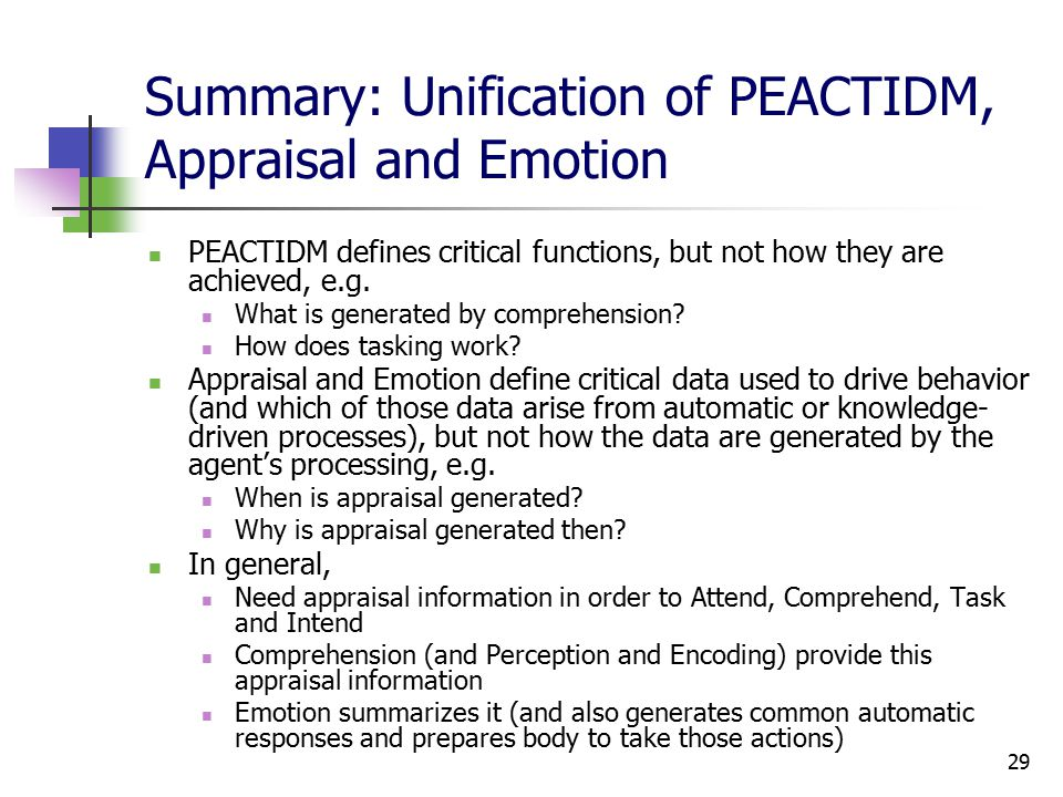 29 Summary: Unification of PEACTIDM, Appraisal and Emotion PEACTIDM defines critical functions, but not how they are achieved, e.g.