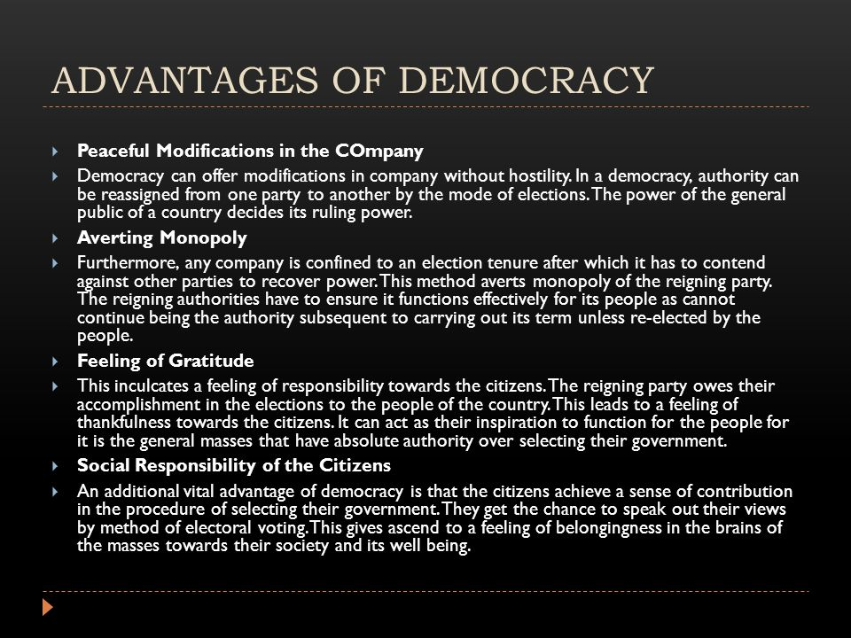 ADVANTAGES OF DEMOCRACY  Peaceful Modifications in the COmpany  Democracy can offer modifications in company without hostility.