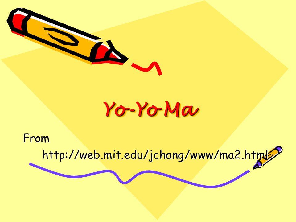 Yo-Yo Ma Fromhttp://web.mit.edu/jchang/www/ma2.html