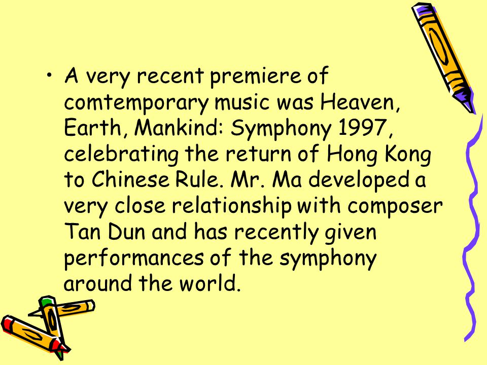 A very recent premiere of comtemporary music was Heaven, Earth, Mankind: Symphony 1997, celebrating the return of Hong Kong to Chinese Rule.