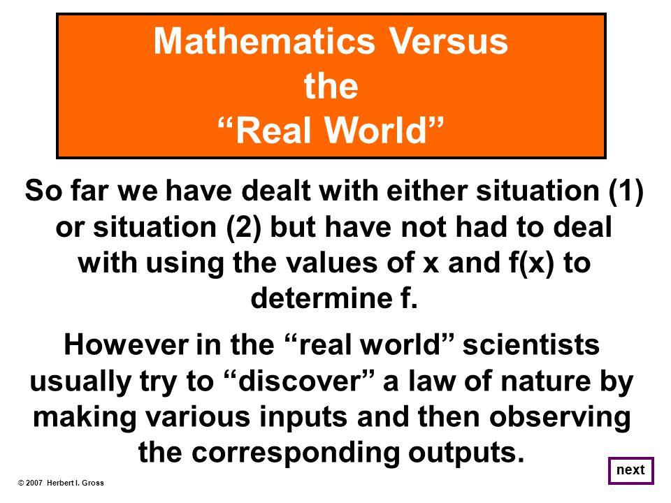 Mathematics Versus the Real World © 2007 Herbert I.