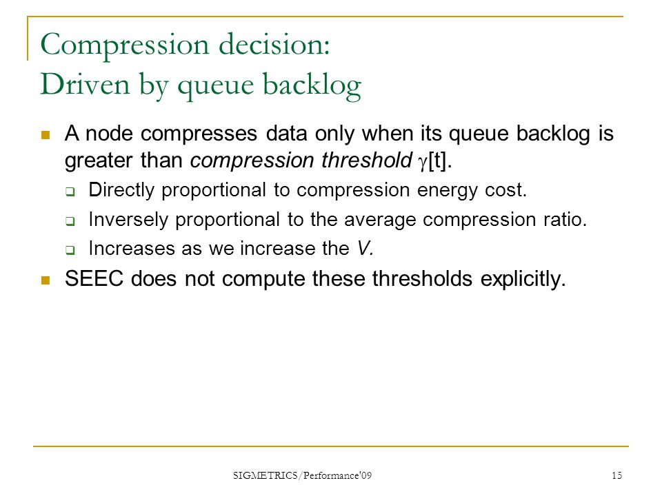 Compression decision: Driven by queue backlog A node compresses data only when its queue backlog is greater than compression threshold  [t].