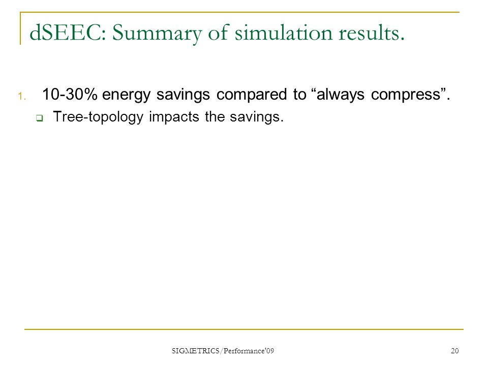 dSEEC: Summary of simulation results. 1. 10-30% energy savings compared to always compress .