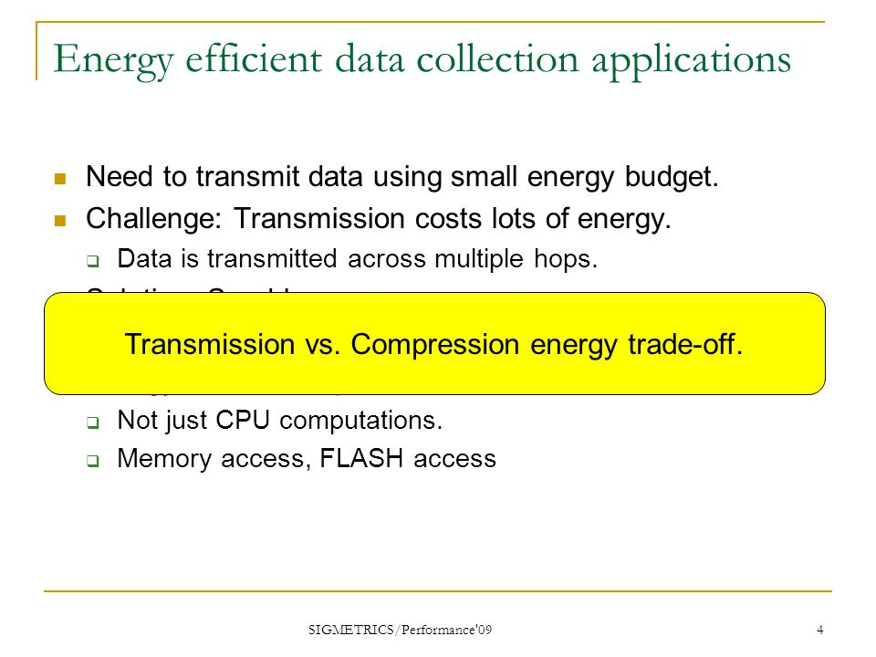 Energy efficient data collection applications Need to transmit data using small energy budget.