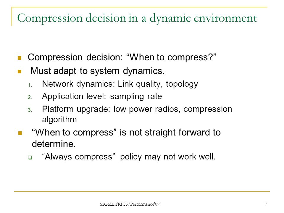 Compression decision in a dynamic environment Compression decision: When to compress Must adapt to system dynamics.