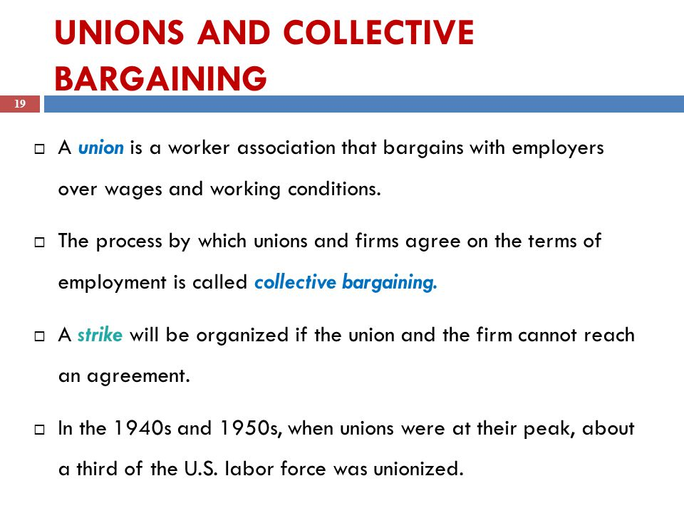 UNIONS AND COLLECTIVE BARGAINING  A union is a worker association that bargains with employers over wages and working conditions.