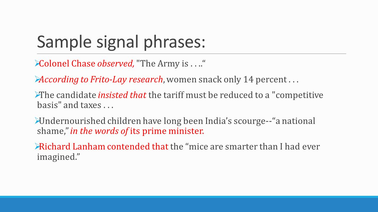 Sample signal phrases:  Colonel Chase observed, The Army is....  According to Frito-Lay research, women snack only 14 percent...