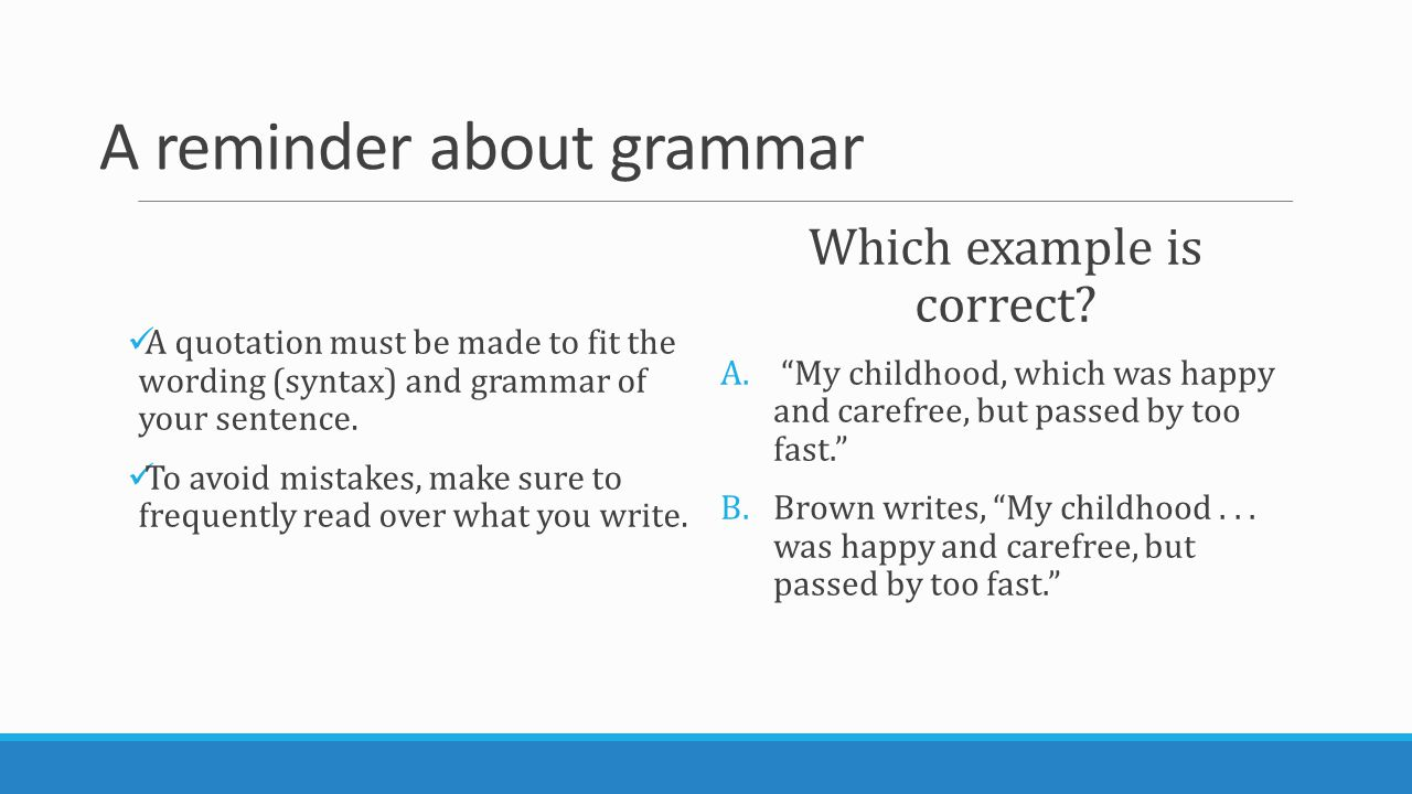 A reminder about grammar A quotation must be made to fit the wording (syntax) and grammar of your sentence.
