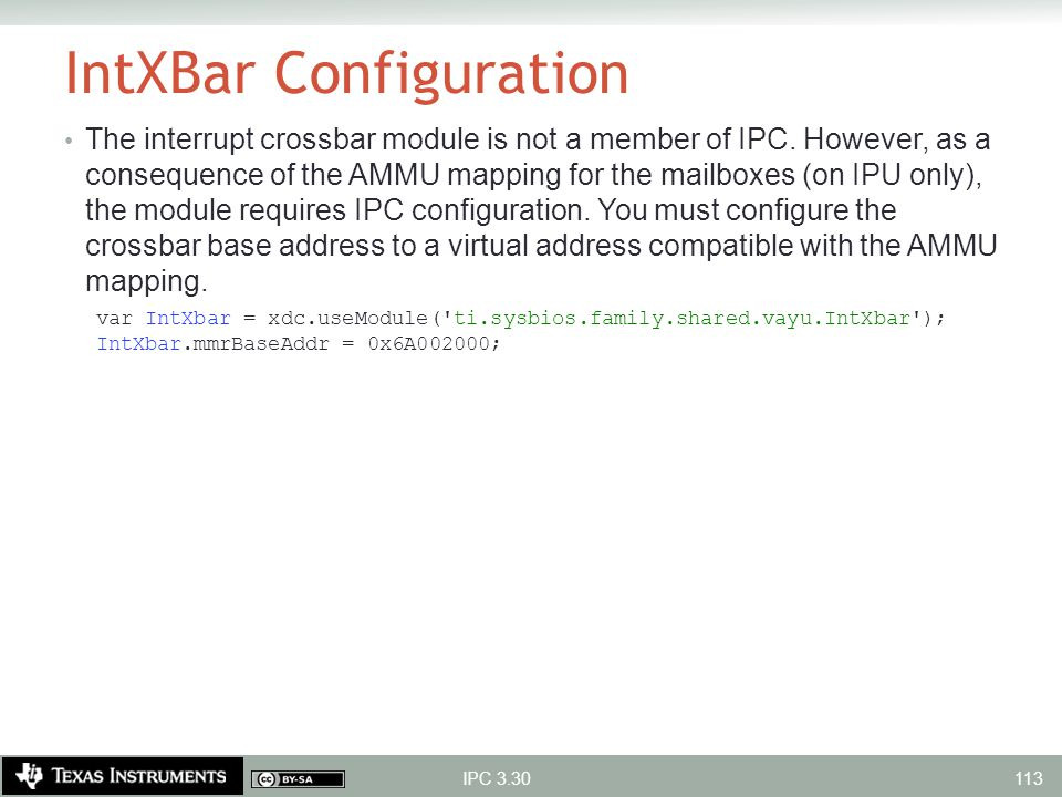 IntXBar Configuration The interrupt crossbar module is not a member of IPC. However, as a consequence of the AMMU mapping for the mailboxes (on IPU on