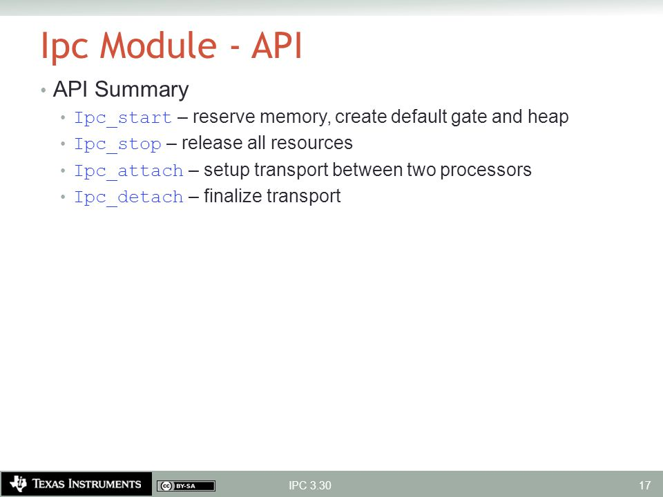 Ipc Module - API API Summary Ipc_start – reserve memory, create default gate and heap Ipc_stop – release all resources Ipc_attach – setup transport be