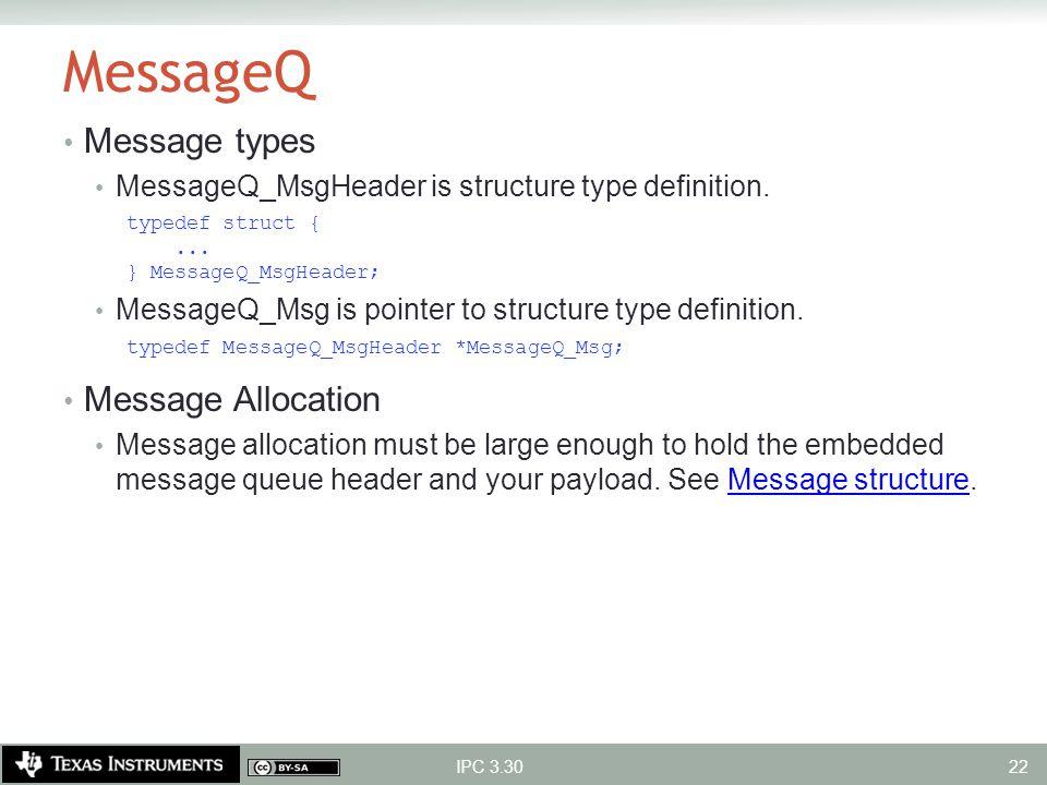 MessageQ Message types MessageQ_MsgHeader is structure type definition. typedef struct {... } MessageQ_MsgHeader; MessageQ_Msg is pointer to structure