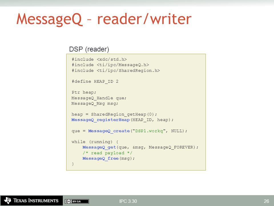 #include #define HEAP_ID 2 Ptr heap; MessageQ_Handle que; MessageQ_Msg msg; heap = SharedRegion_getHeap(0); MessageQ_registerHeap(HEAP_ID, heap); que