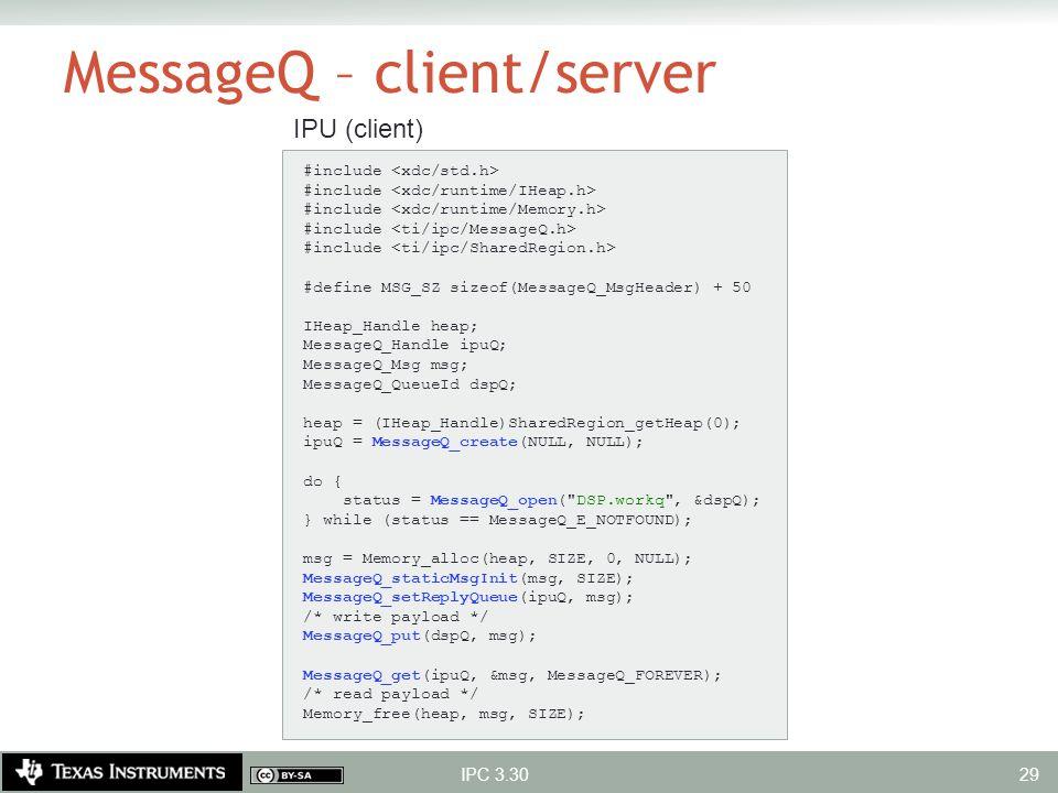 #include #define MSG_SZ sizeof(MessageQ_MsgHeader) + 50 IHeap_Handle heap; MessageQ_Handle ipuQ; MessageQ_Msg msg; MessageQ_QueueId dspQ; heap = (IHea