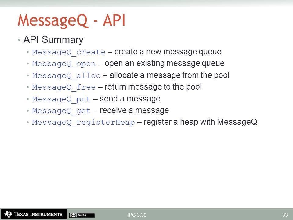 MessageQ - API API Summary MessageQ_create – create a new message queue MessageQ_open – open an existing message queue MessageQ_alloc – allocate a mes