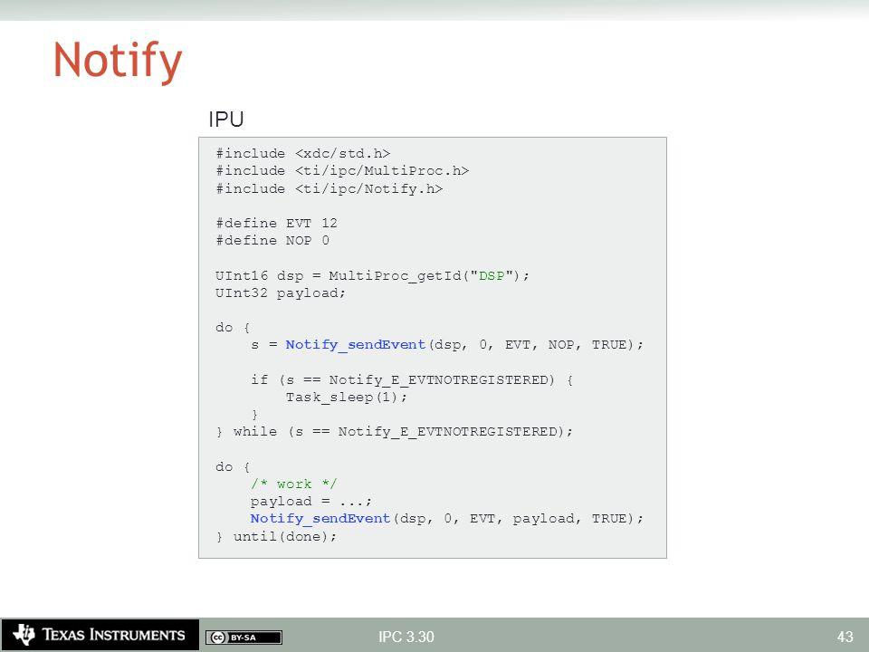 Notify IPC 3.30 #include #define EVT 12 #define NOP 0 UInt16 dsp = MultiProc_getId(