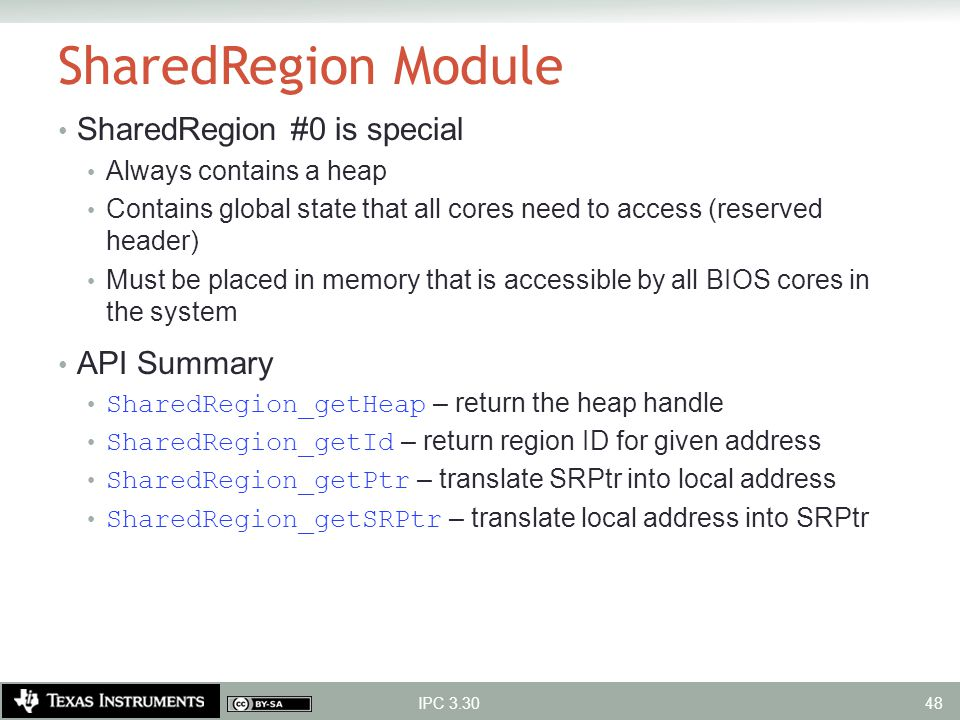 SharedRegion Module SharedRegion #0 is special Always contains a heap Contains global state that all cores need to access (reserved header) Must be pl