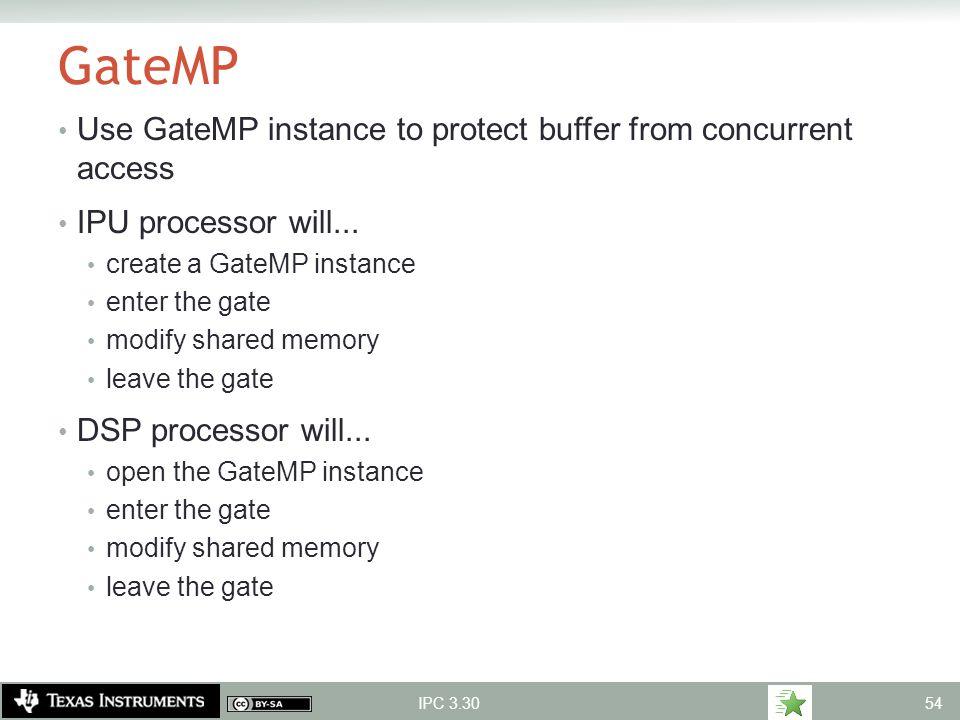 GateMP Use GateMP instance to protect buffer from concurrent access IPU processor will... create a GateMP instance enter the gate modify shared memory