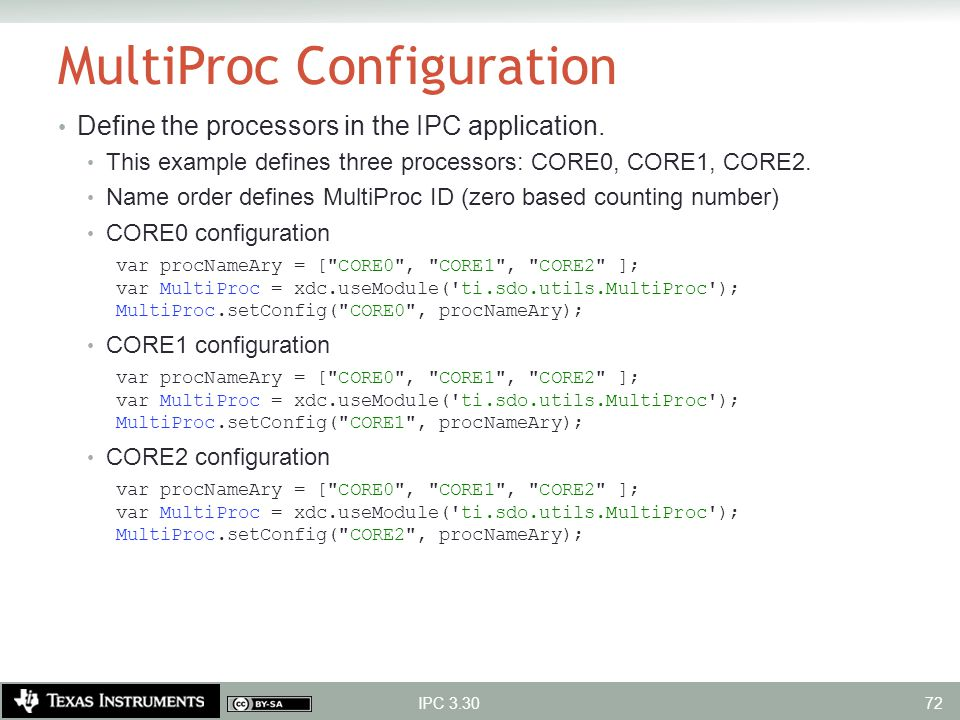 MultiProc Configuration Define the processors in the IPC application. This example defines three processors: CORE0, CORE1, CORE2. Name order defines M