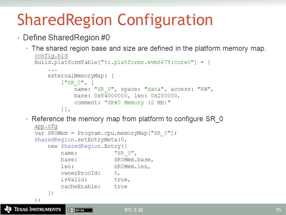 SharedRegion Configuration Define SharedRegion #0 The shared region base and size are defined in the platform memory map. config.bld Build.platformTab