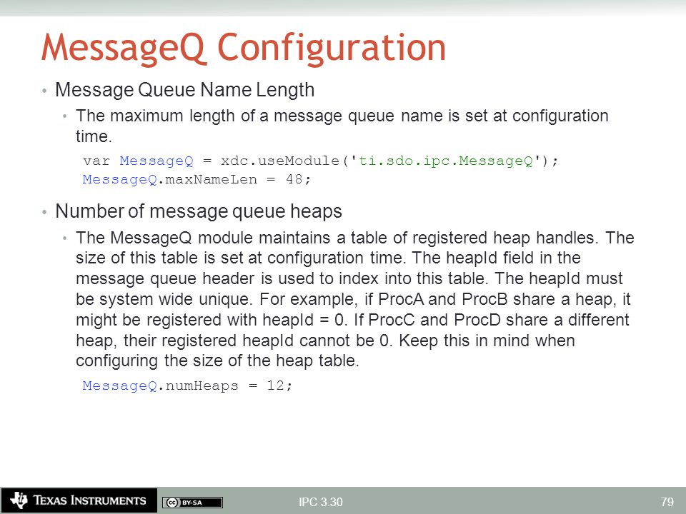 MessageQ Configuration Message Queue Name Length The maximum length of a message queue name is set at configuration time. var MessageQ = xdc.useModule