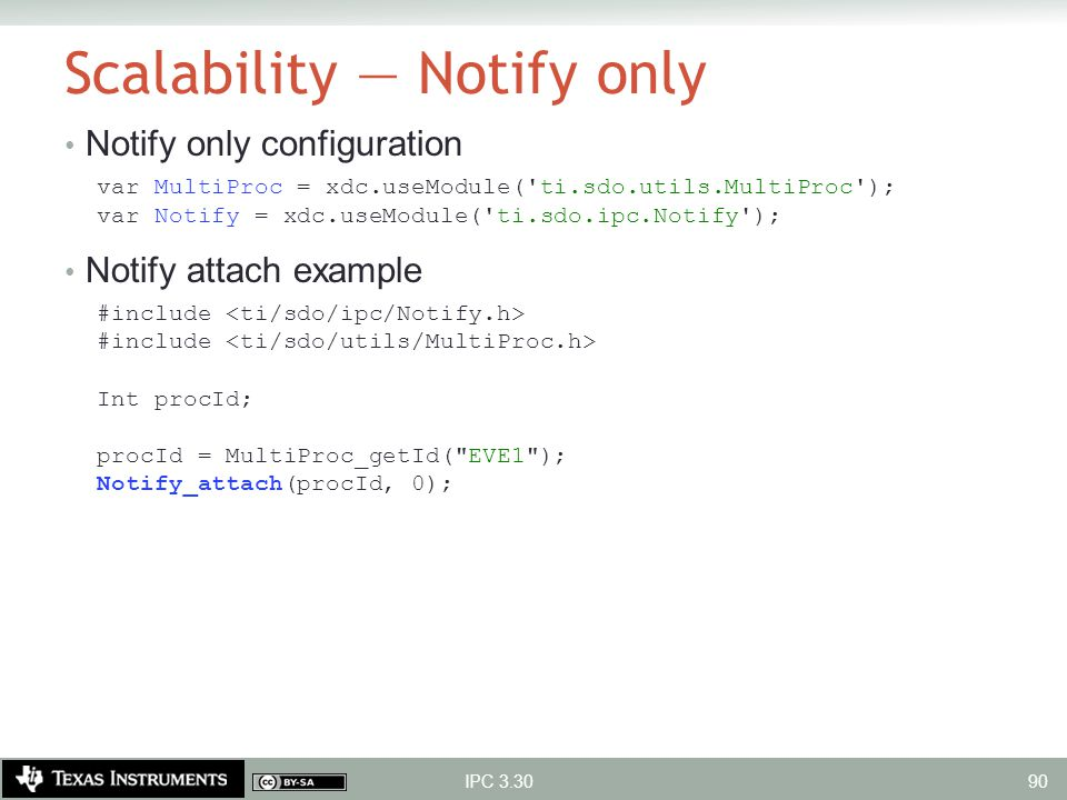 Scalability — Notify only Notify only configuration var MultiProc = xdc.useModule('ti.sdo.utils.MultiProc'); var Notify = xdc.useModule('ti.sdo.ipc.No