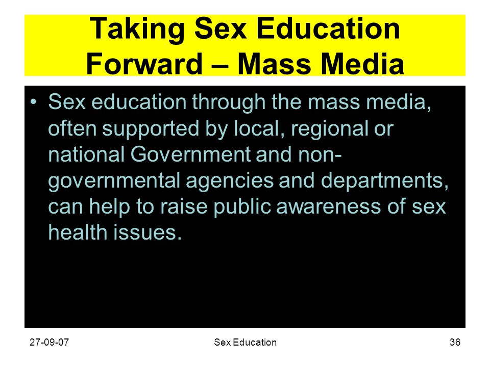 Taking Sex Education Forward – Mass Media Sex education through the mass media, often supported by local, regional or national Government and non- gov
