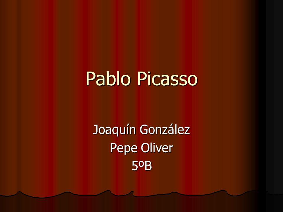Pablo Picasso Joaquín González Pepe Oliver 5ºB