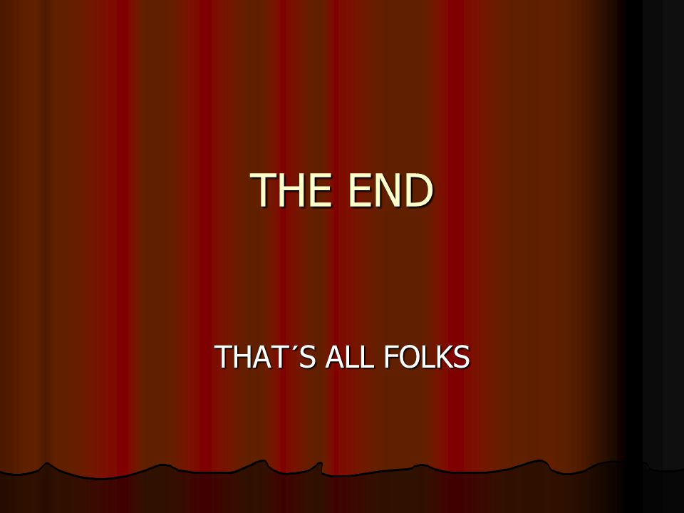 THE END THAT´S ALL FOLKS