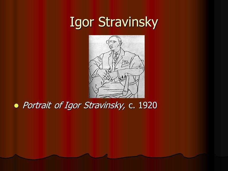Igor Stravinsky Portrait of Igor Stravinsky, c. 1920 Portrait of Igor Stravinsky, c. 1920