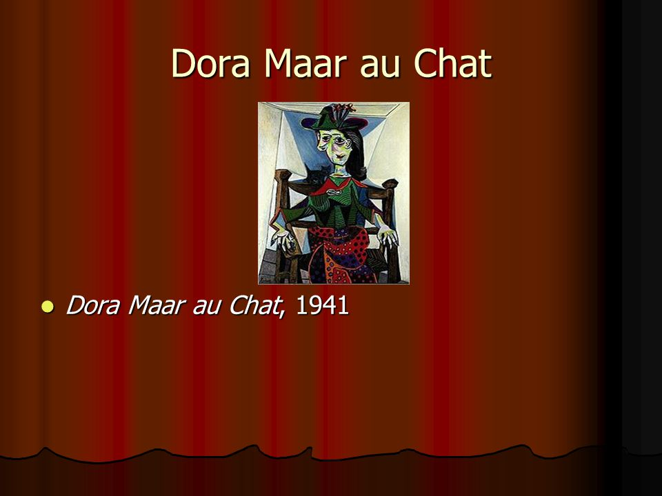Dora Maar au Chat Dora Maar au Chat, 1941 Dora Maar au Chat, 1941