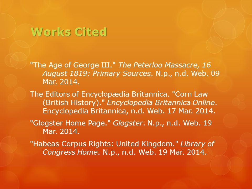 Works Cited The Age of George III. The Peterloo Massacre, 16 August 1819: Primary Sources.