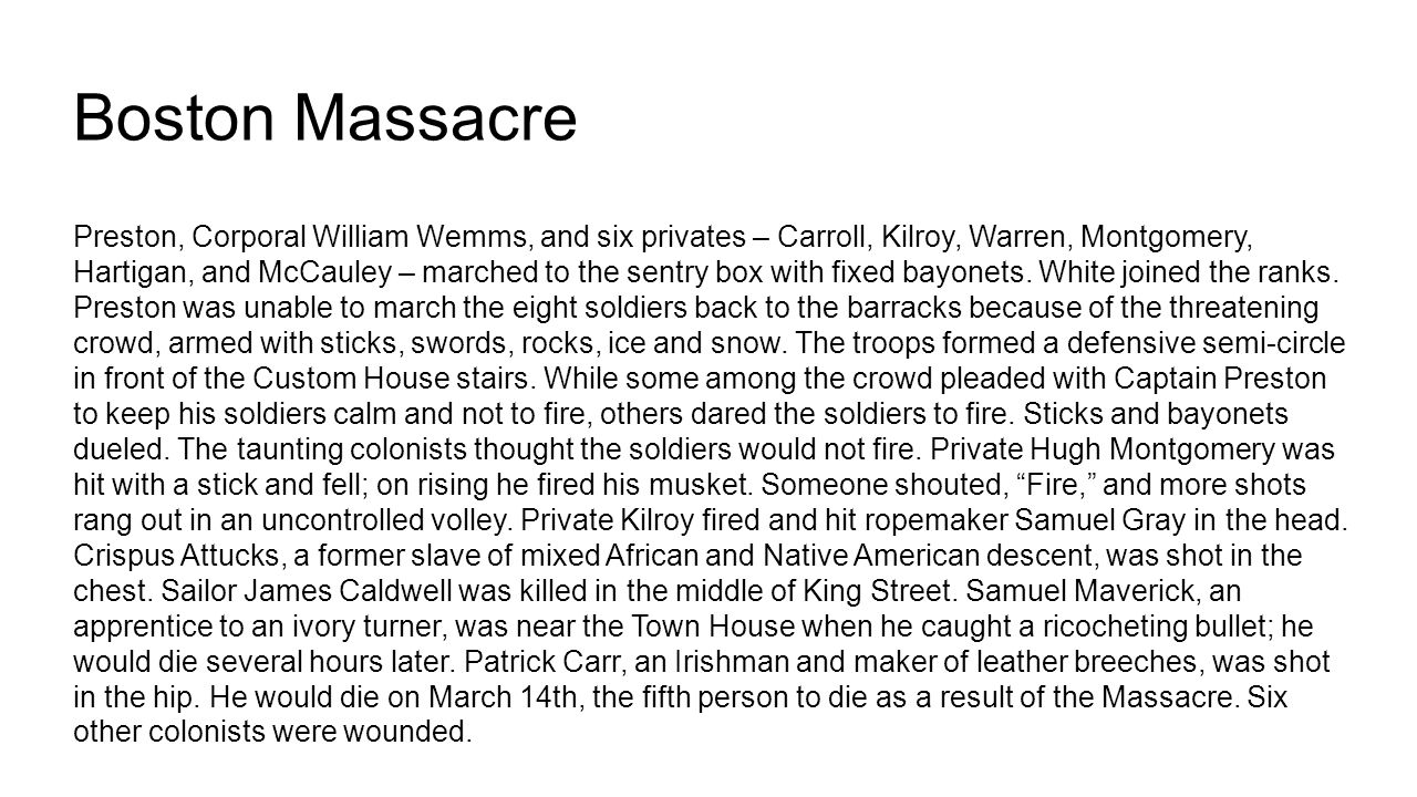 Boston Massacre Preston, Corporal William Wemms, and six privates – Carroll, Kilroy, Warren, Montgomery, Hartigan, and McCauley – marched to the sentry box with fixed bayonets.