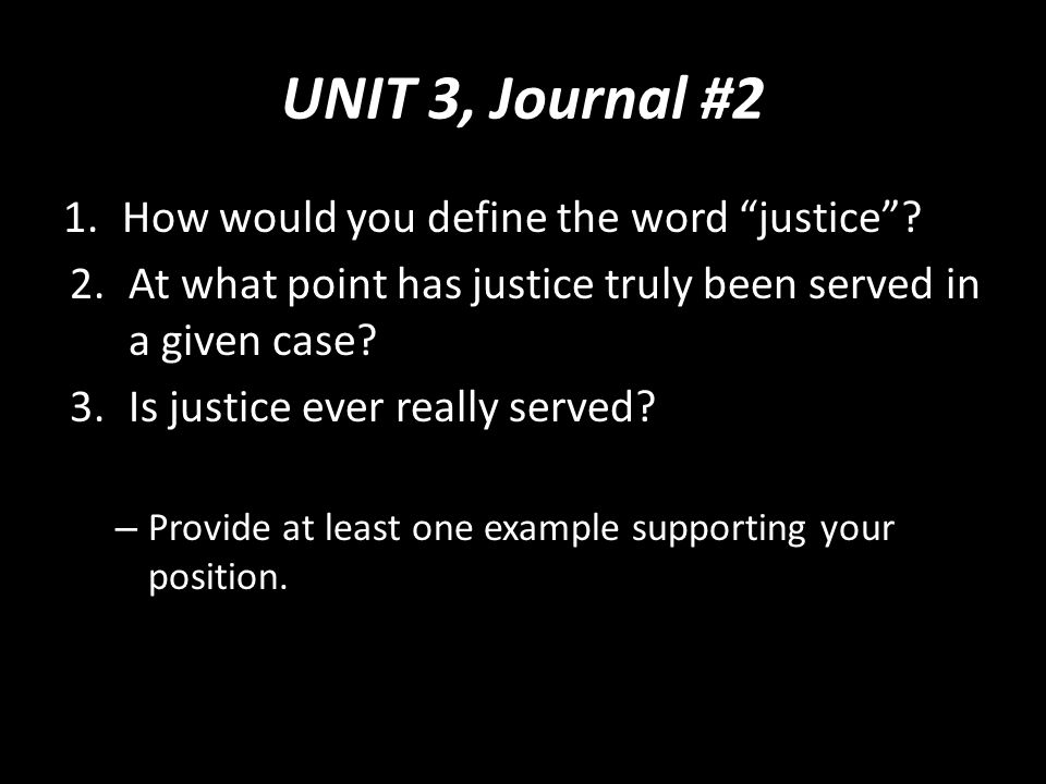 UNIT 3, Journal #2 1.How would you define the word justice .