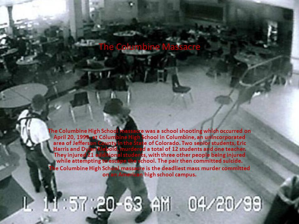 The Columbine Massacre The Columbine High School massacre was a school shooting which occurred on April 20, 1999, at Columbine High School in Columbine, an unincorporated area of Jefferson County in the State of Colorado.