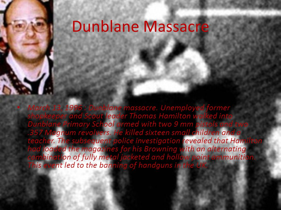 Dunblane Massacre March 13, 1996 : Dunblane massacre.