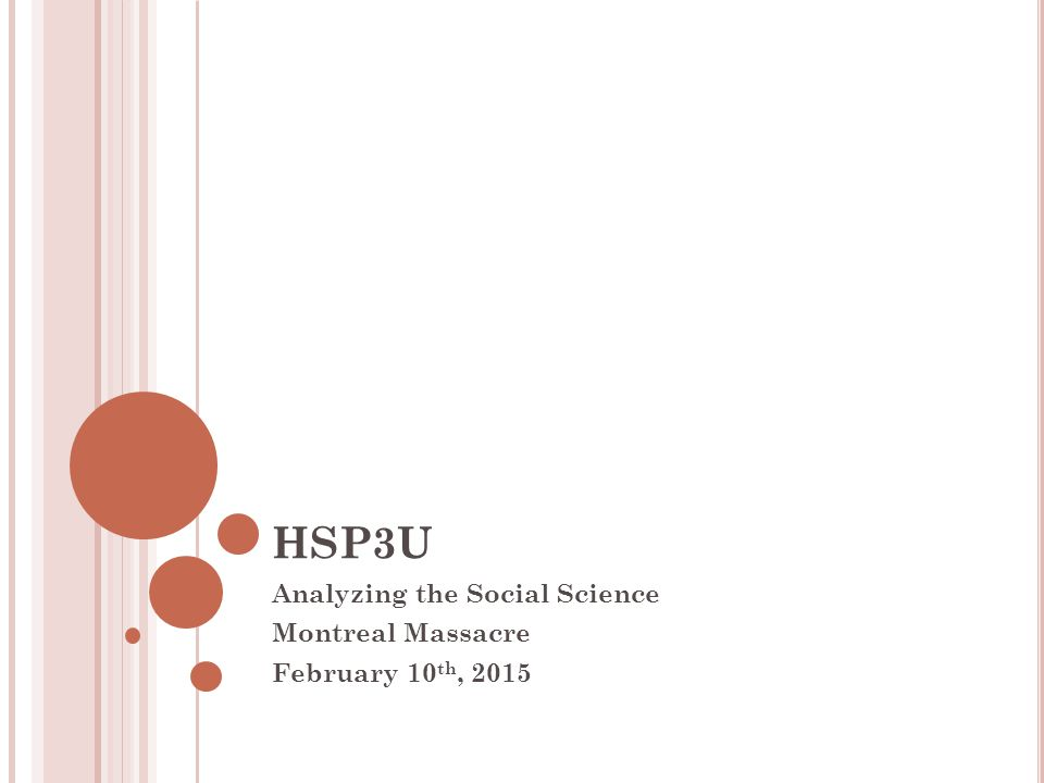 HSP3U Analyzing the Social Science Montreal Massacre February 10 th, 2015