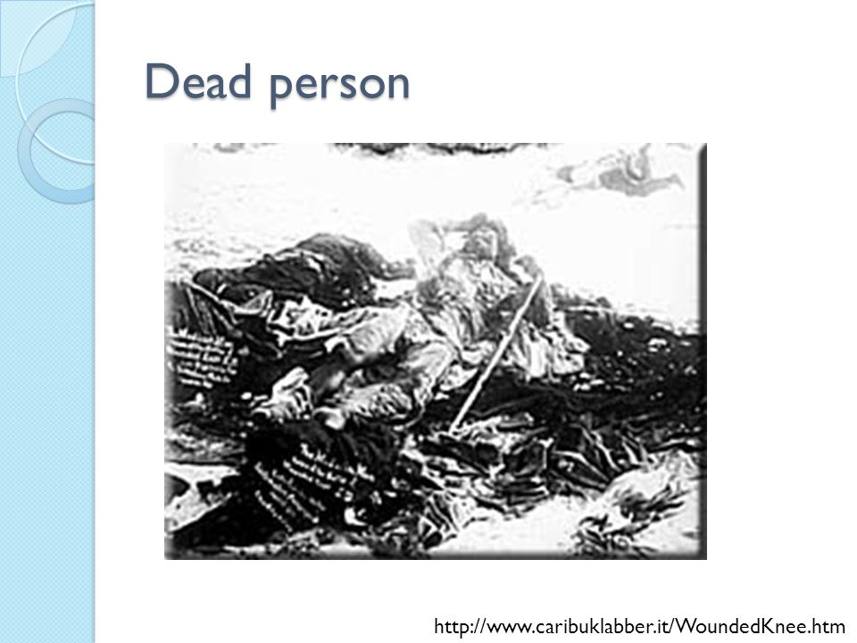 Dead person http://www.caribuklabber.it/WoundedKnee.htm