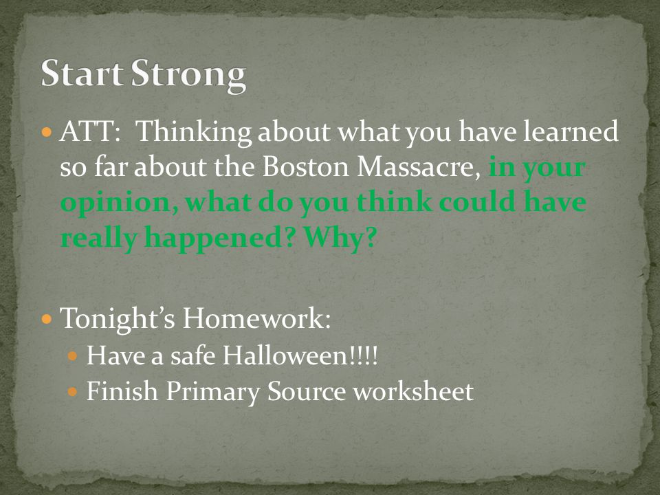 ATT: Thinking about what you have learned so far about the Boston Massacre, in your opinion, what do you think could have really happened.