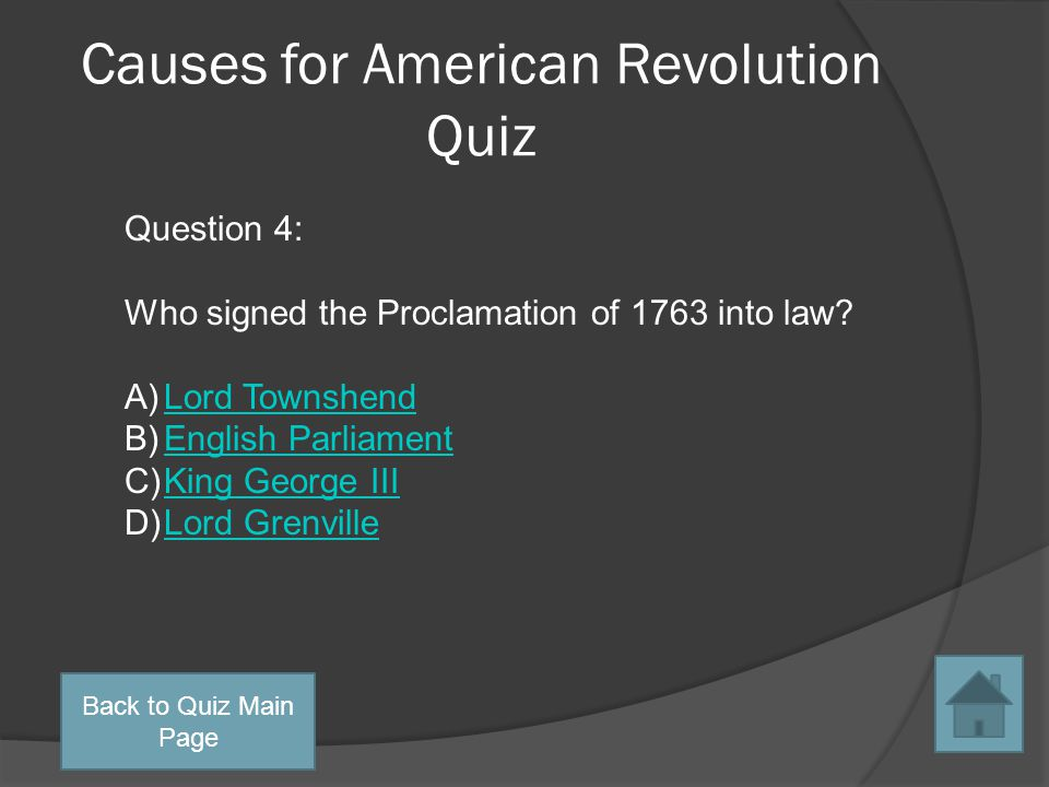 Causes for American Revolution Quiz Question 3: Who was another name for the Intolerable Acts A)Quartering ActsQuartering Acts B)Townshend ActsTownshend Acts C)Stamp ActStamp Act D)Coercive ActsCoercive Acts Back to Quiz Main Page