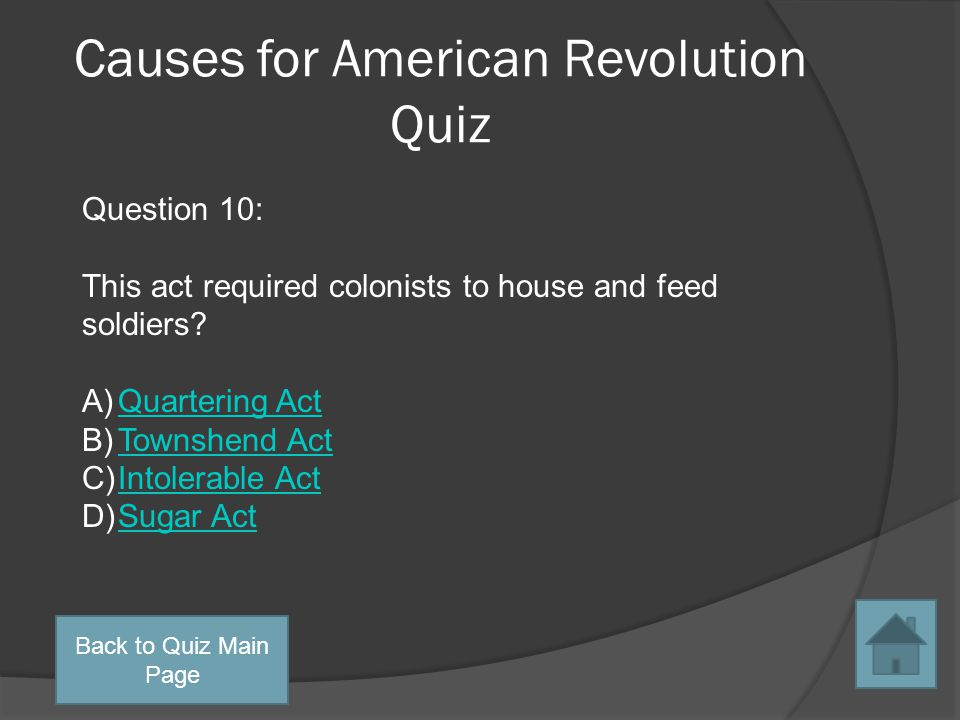 Causes for American Revolution Quiz Question 9: Which act first required colonists to pay tax to someone other than their own legislatures.